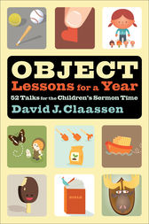 Object Lessons for a Year (Object Lesson Series) by David J. Claassen