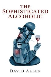 The Sophisticated Alcoholic by David Allen