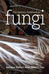 21st Century Guidebook to Fungi by David Moore