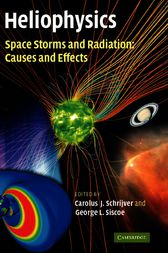 Heliophysics: Space Storms and Radiation: Causes and Effects by Carolus J. Schrijver