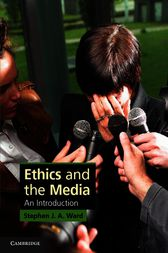 Ethics and the Media by Stephen J. A. Ward