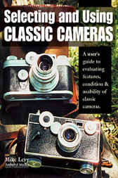 Selecting and Using Classic Cameras by Michael Levy