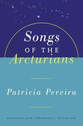 Songs Of The Arcturians by Patricia Pereira