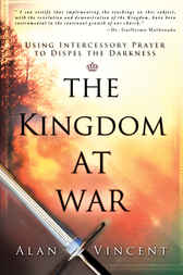 The Kingdom at War: Using Intercessory Prayer to Dispel the Darkness