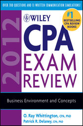 Wiley CPA Exam Review 2012, Business Environment and Concepts by O. Ray Whittington
