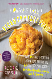 Quick and Easy Vegan Comfort Food by Alicia C. Simpson