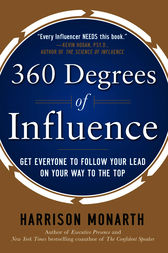 360 Degrees of Influence: Get Everyone to Follow Your Lead on Your Way to the Top by Harrison Monarth