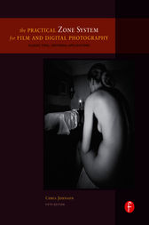 The Practical Zone System for Film and Digital Photography by Chris Johnson