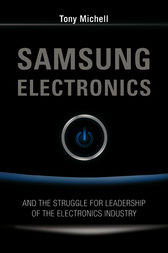 Samsung Electronics and the Struggle for Leadership of the Electronics Industry by Anthony Michell