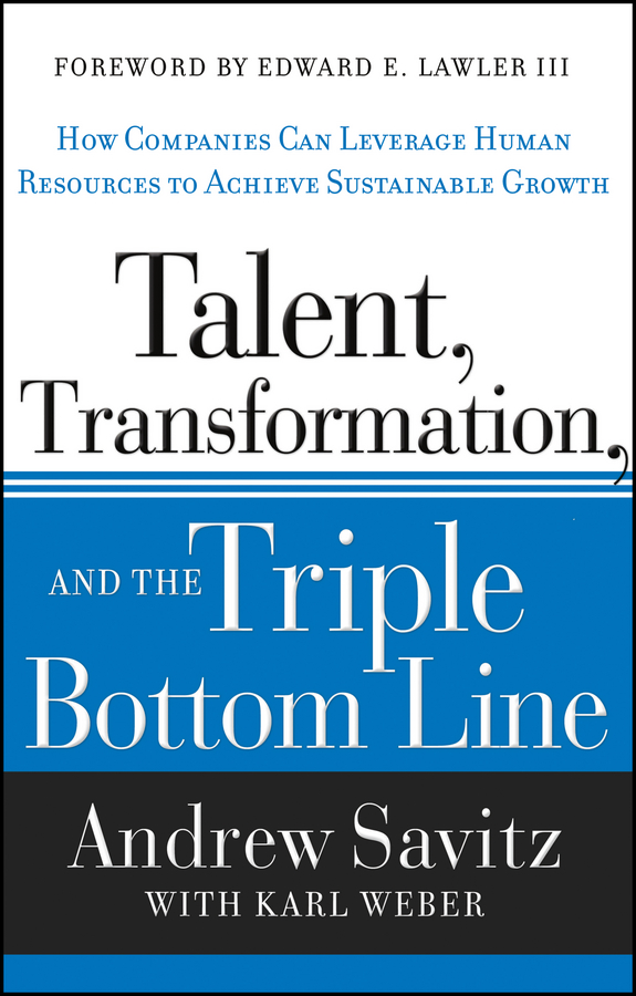 Download Ebook Talent, Transformation, and the Triple Bottom Line. by Andrew Savitz Pdf