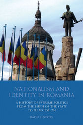 Nationalism and Identity in Romania by Radu Cinpoes