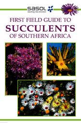 Sasol First Field Guide to Succulents of Southern Africa by John Manning