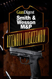 Gun Digest Smith & Wesson M&P Assembly/Disassembly Instructions by J.B. Wood