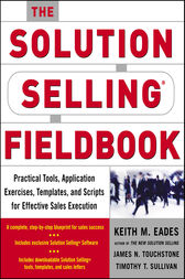 The Solution Selling Fieldbook by Keith M. Eades