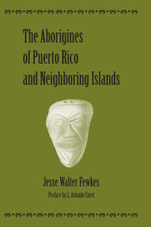 The Aborigines of Puerto Rico and Neighboring Islands by Jesse Walter Fewkes
