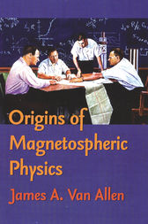 Origins Of Magnetospheric Physics by James A. Van Allen