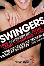 Swingers - True confessions from today's swinging scene by Ashley Lister