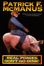 Real Ponies Don't Go Oink! by Patrick F. McManus