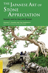 The Japanese Art of Stone Appreciation by Vincent T. Covello