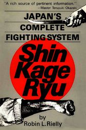 Japan's Complete Fighting System Shin Kage Ryu by Robin L. Rielly