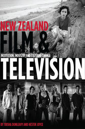 New Zealand Film and Television by Trisha Dunleavy
