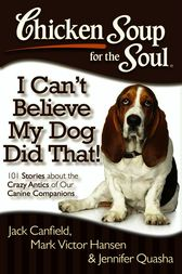 Chicken Soup for the Soul: I Can't Believe My Dog Did That! by Jack Canfield