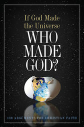 If God Made the Universe, Who Made God? by Holman Bible Editorial Staff