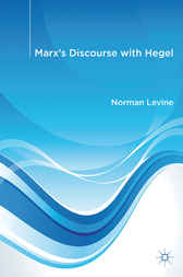 Marx's Discourse with Hegel by Norman Levine