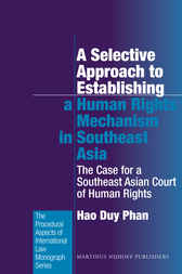 A Selective Approach to Establishing a Human Rights Mechanism in Southeast Asia by Hao Duy Phan