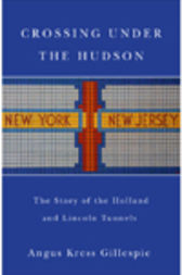 Crossing Under the Hudson by Angus Kress Gillespie