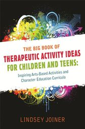The Big Book of Therapeutic Activity Ideas for Children and Teens by Lindsey Joiner