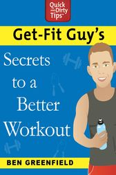 Get-Fit Guy's Secrets to a Better Workout by Ben Greenfield