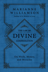 The Law of Divine Compensation by Marianne Williamson