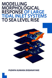 Modelling Morphological Response of Large Tidal Inlet Systems to Sea Level Rise: UNESCO-IHE PhD Thesis