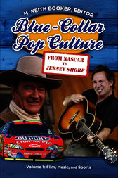 Blue-Collar Pop Culture: From NASCAR to Jersey Shore [2 volumes] by M. Booker