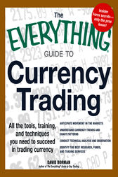 The Everything Guide to Currency Trading by David Borman