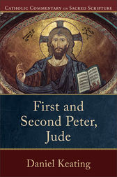 First and Second Peter, Jude (Catholic Commentary on Sacred Scripture) by Daniel Keating