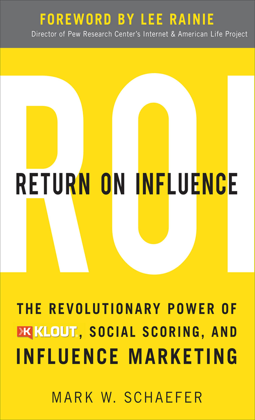 Download Ebook Return On Influence: The Revolutionary Power of Klout, Social Scoring, and Influence Marketing by Mark Schaefer Pdf