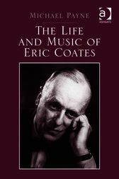 The Life and Music of Eric Coates by Michael Payne