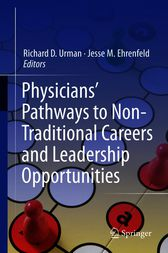 Physicians' Pathways to Non-Traditional Careers and Leadership Opportunities by Richard D. Urman