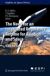 The Need for an Integrated Regulatory Regime for Aviation and Space by Ram S. Jakhu