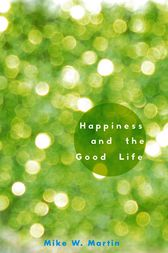 Happiness and the Good Life by Mike W. Martin