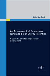 An Assessment of Cameroons Wind and Solar Energy Potential: A Guide for a Sustainable Economic Development by Bobbo Nfor Tansi