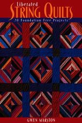 Liberated String Quilts by Gwen Marston