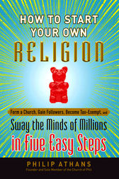 How to Start Your Own Religion by Philip Athans