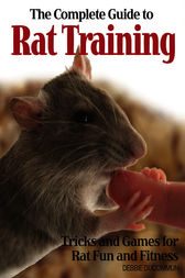 The Complete Guide to Rat Training by Debbie Ducommun