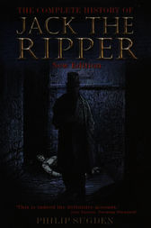 The Complete History of Jack the Ripper by Philip Sudgen