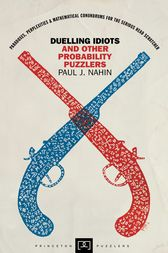 Duelling Idiots and Other Probability Puzzlers by Paul J. Nahin