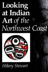 Looking at Indian Art of the Northwest Coast by Hilary Stewart