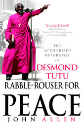 Rabble-Rouser For Peace: The Authorised Biography of Desmond Tutu